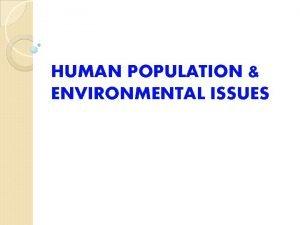 HUMAN POPULATION ENVIRONMENTAL ISSUES Major human cultural changes