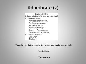 Adumbrate v To outline or sketch broadly to