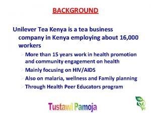 BACKGROUND Unilever Tea Kenya is a tea business