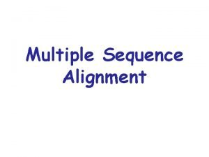 Multiple Sequence Alignment Alignment can be easy or