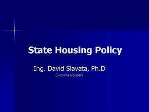 State Housing Policy Ing David Slavata Ph D