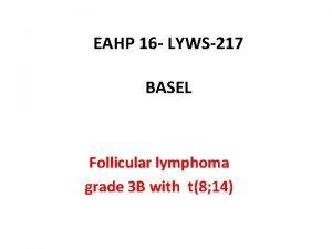 EAHP 16 LYWS217 BASEL Follicular lymphoma grade 3