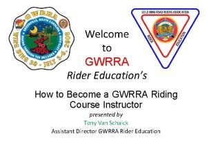 Welcome to GWRRA Rider Educations How to Become