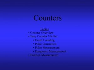 Counters Topics Counter Overview Easy Counter VIs for