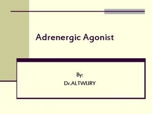 Adrenergic Agonist By Dr ALTWIJRY Adrenergic Drugs q
