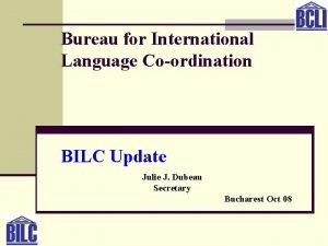 Bureau for International Language Coordination BILC Update Julie