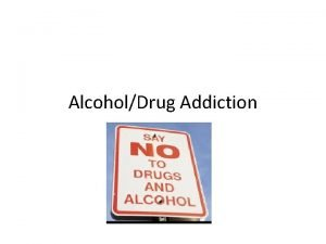 AlcoholDrug Addiction Types of Addiction Tobacco Alcohol Drugs
