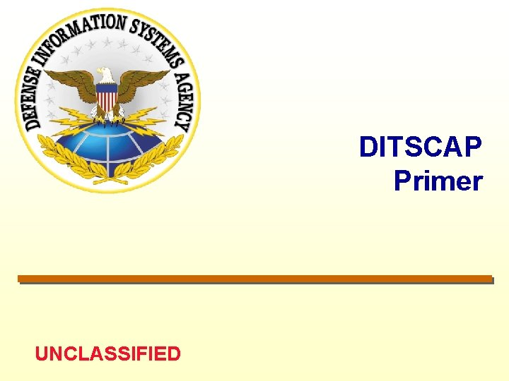 DITSCAP Primer UNCLASSIFIED UNCLASSIFIED DITSCAP Authority ASDC 3