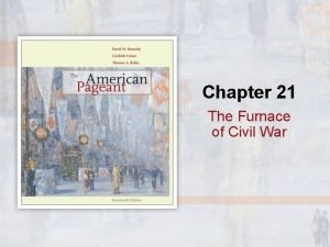 Chapter 21 The Furnace of Civil War The
