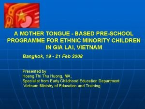 A MOTHER TONGUE BASED PRESCHOOL PROGRAMME FOR ETHNIC