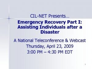 CILNET Presents Emergency Recovery Part I Assisting Individuals