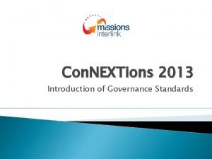 Con NEXTions 2013 Introduction of Governance Standards Governance