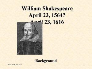William Shakespeare April 23 1564 April 23 1616