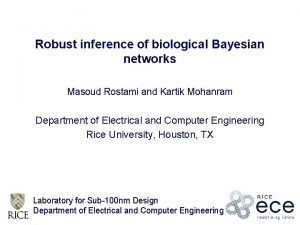 Robust inference of biological Bayesian networks Masoud Rostami