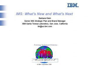 IMS Whats New and Whats Next Barbara Klein