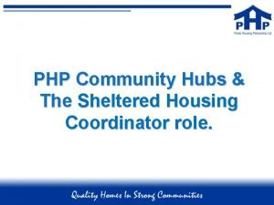 PHP Community Hubs The Sheltered Housing Coordinator role