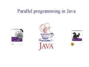 Parallel programming in Java Parallel programming in Java