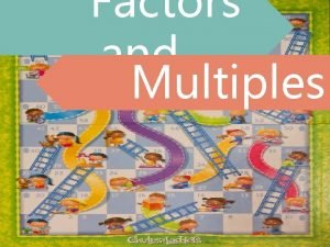 Factors and Multiples Find the greatest common factor