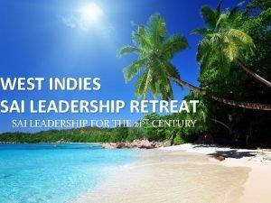 WEST INDIES SAI LEADERSHIP RETREAT SAI LEADERSHIP FOR