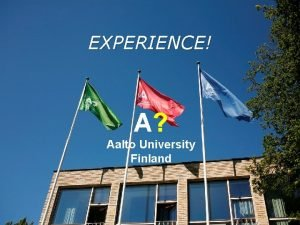 EXPERIENCE A Aalto University Finland 3 SEPARATE UNIVERSITIES