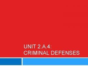 UNIT 2 A 4 CRIMINAL DEFENSES Defenses For