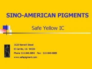 SINOAMERICAN PIGMENTS Safe Yellow IC 1620 Norvell Street