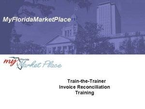 My Florida Market Place TraintheTrainer Invoice Reconciliation Training