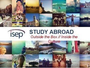 STUDY ABROAD Outside the Box Inside the Culture