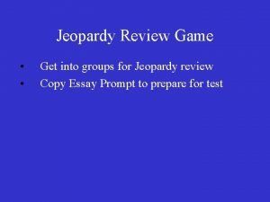 Jeopardy Review Game Get into groups for Jeopardy