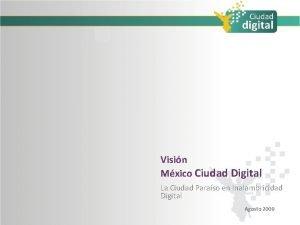 Visin Mxico Ciudad Digital La Ciudad Paraso en