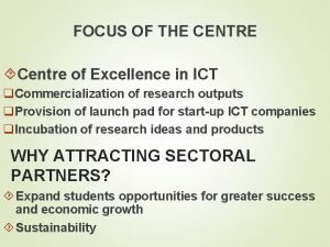 FOCUS OF THE CENTRE Centre of Excellence in