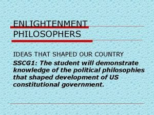 ENLIGHTENMENT PHILOSOPHERS IDEAS THAT SHAPED OUR COUNTRY SSCG
