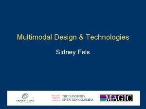 Multimodal Design Technologies Sidney Fels THE UNIVERSITY OF