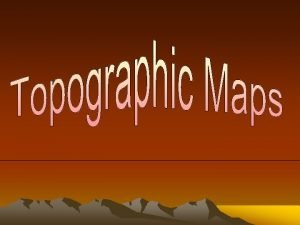 Topographic Maps A map that shows the surface