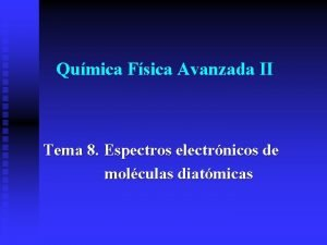 Qumica Fsica Avanzada II Tema 8 Espectros electrnicos