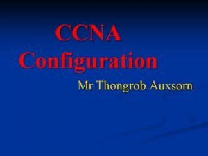 CCNA Configuration Mr Thongrob Auxsorn Configuration Switch 2950