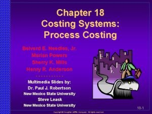 Chapter 18 Costing Systems Process Costing Belverd E