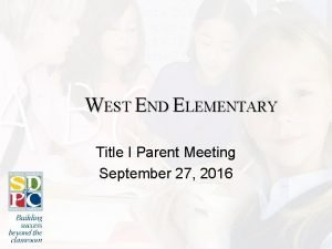 WEST END ELEMENTARY Title I Parent Meeting September