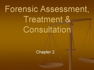 Forensic Assessment Treatment Consultation Chapter 2 Forensic Assessment
