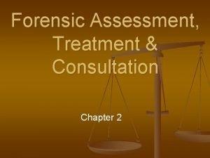 Forensic Assessment Treatment Consultation Chapter 2 Forensic Assessment