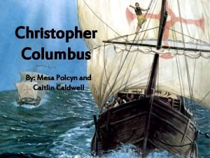Christopher Columbus By Mesa Polcyn and Caitlin Caldwell