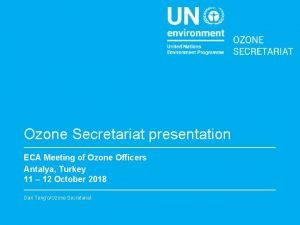 Ozone Secretariat presentation ECA Meeting of Ozone Officers
