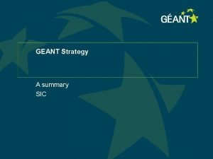 GEANT Strategy A summary SIC Strategy and Inovation