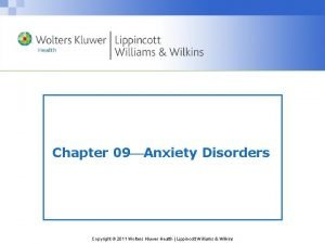 Chapter 09 Anxiety Disorders Copyright 2011 Wolters Kluwer