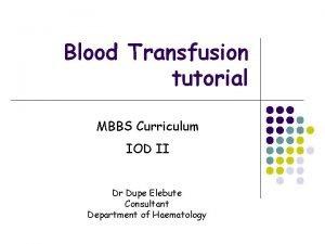 Blood Transfusion tutorial MBBS Curriculum IOD II Dr