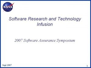 Software Research and Technology Infusion 2007 Software Assurance