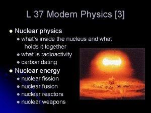 L 37 Modern Physics 3 l Nuclear physics