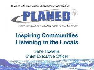 Inspiring Communities Listening to the Locals Jane Howells