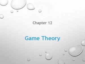 Chapter 12 Game Theory Introduction Game theory provides