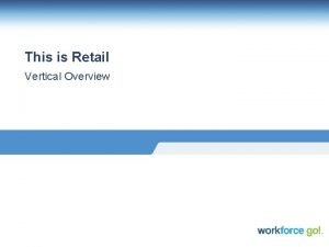 This is Retail Vertical Overview Retail Vertical Overview